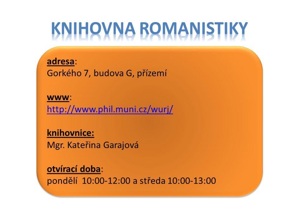 Knihovna romanistiky adresa: Gorkého 7, budova G, přízemí www:
