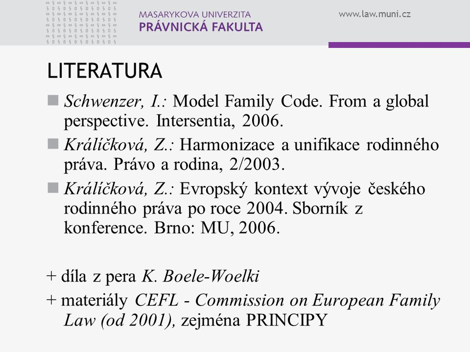 LITERATURA Schwenzer, I.: Model Family Code. From a global perspective. Intersentia, 2006.