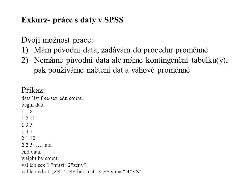 Exkurz- práce s daty v SPSS Dvojí možnost práce: