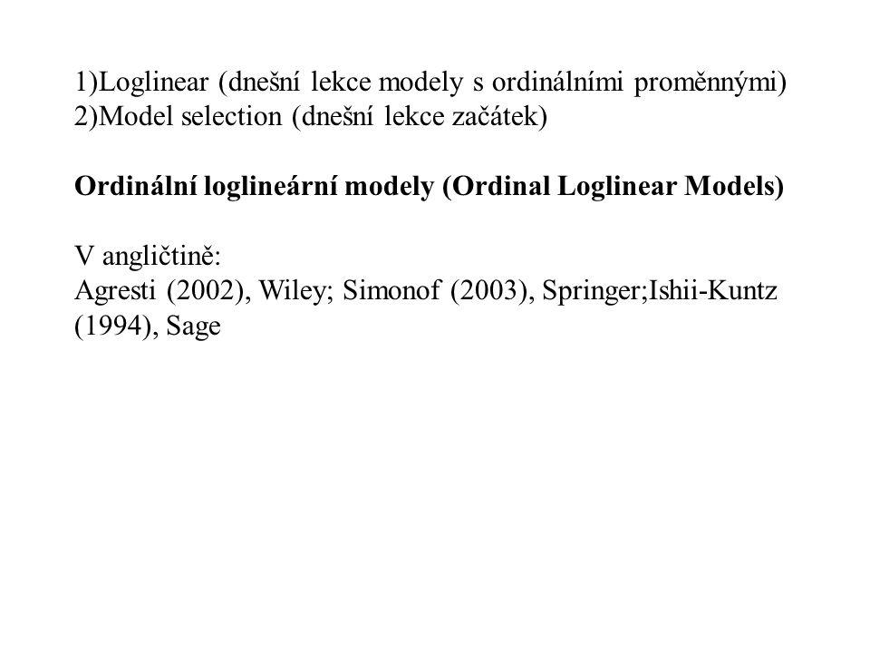 1)Loglinear (dnešní lekce modely s ordinálními proměnnými)