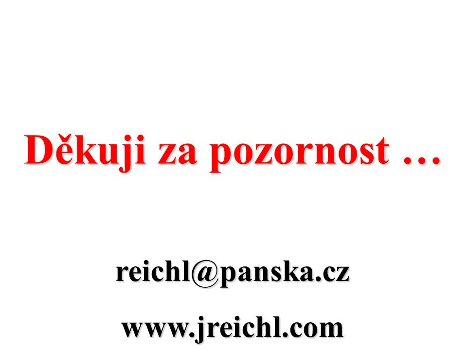 Děkuji za pozornost … reichl@panska.cz www.jreichl.com