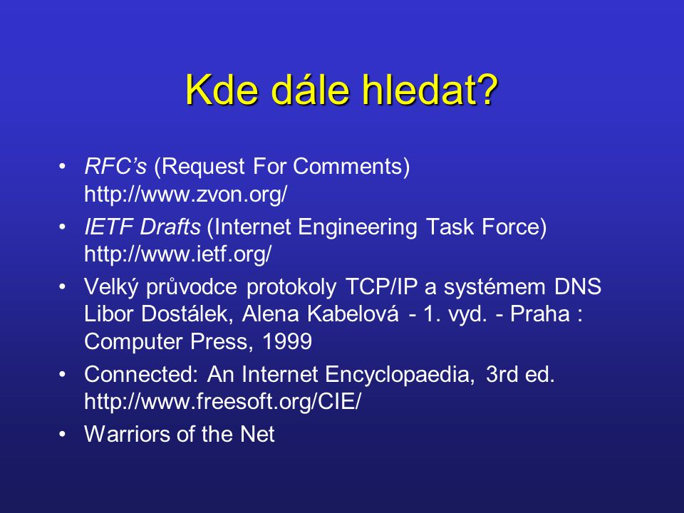 Kde dále hledat RFC's (Request For Comments) http://www.zvon.org/