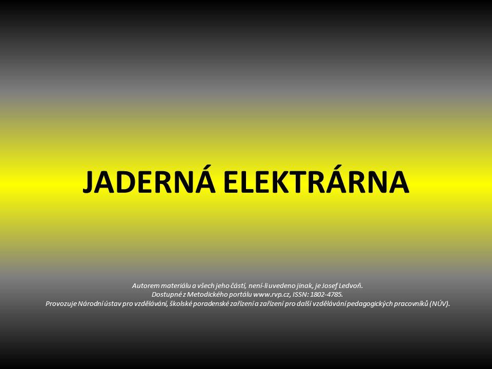 JADERNÁ ELEKTRÁRNA Autorem materiálu a všech jeho částí, není-li uvedeno jinak, je Josef Ledvoň.