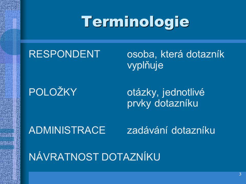 Terminologie RESPONDENT osoba, která dotazník vyplňuje