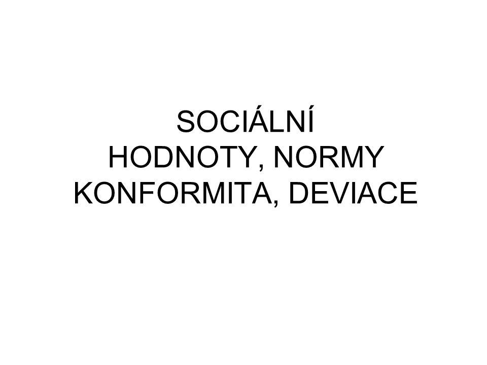 SOCIÁLNÍ HODNOTY, NORMY KONFORMITA, DEVIACE