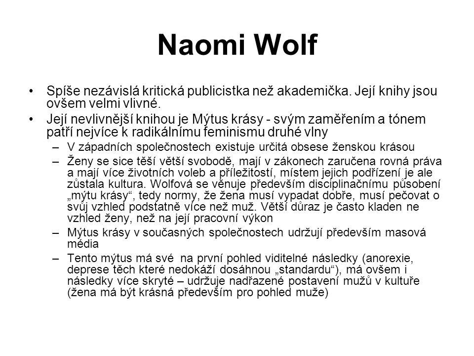 Naomi Wolf Spíše nezávislá kritická publicistka než akademička. Její knihy jsou ovšem velmi vlivné.
