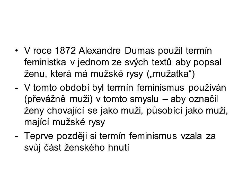 """V roce 1872 Alexandre Dumas použil termín feministka v jednom ze svých textů aby popsal ženu, která má mužské rysy (""""mužatka )"""