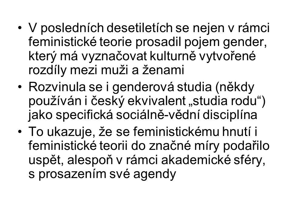 V posledních desetiletích se nejen v rámci feministické teorie prosadil pojem gender, který má vyznačovat kulturně vytvořené rozdíly mezi muži a ženami