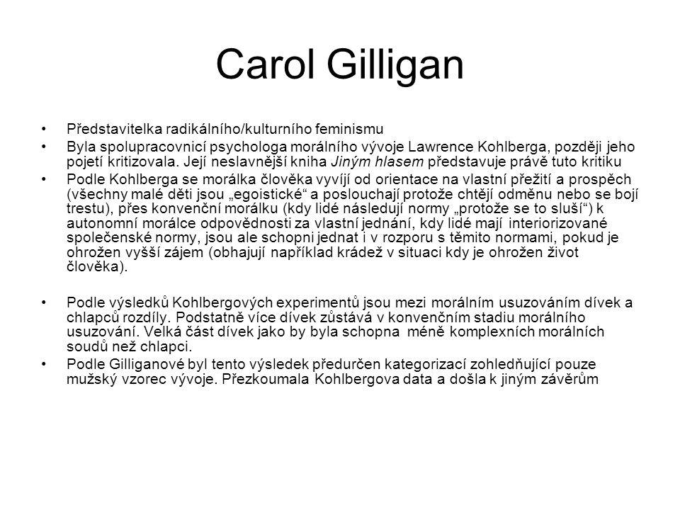 Carol Gilligan Představitelka radikálního/kulturního feminismu