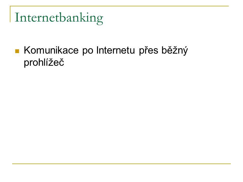 Internetbanking Komunikace po Internetu přes běžný prohlížeč