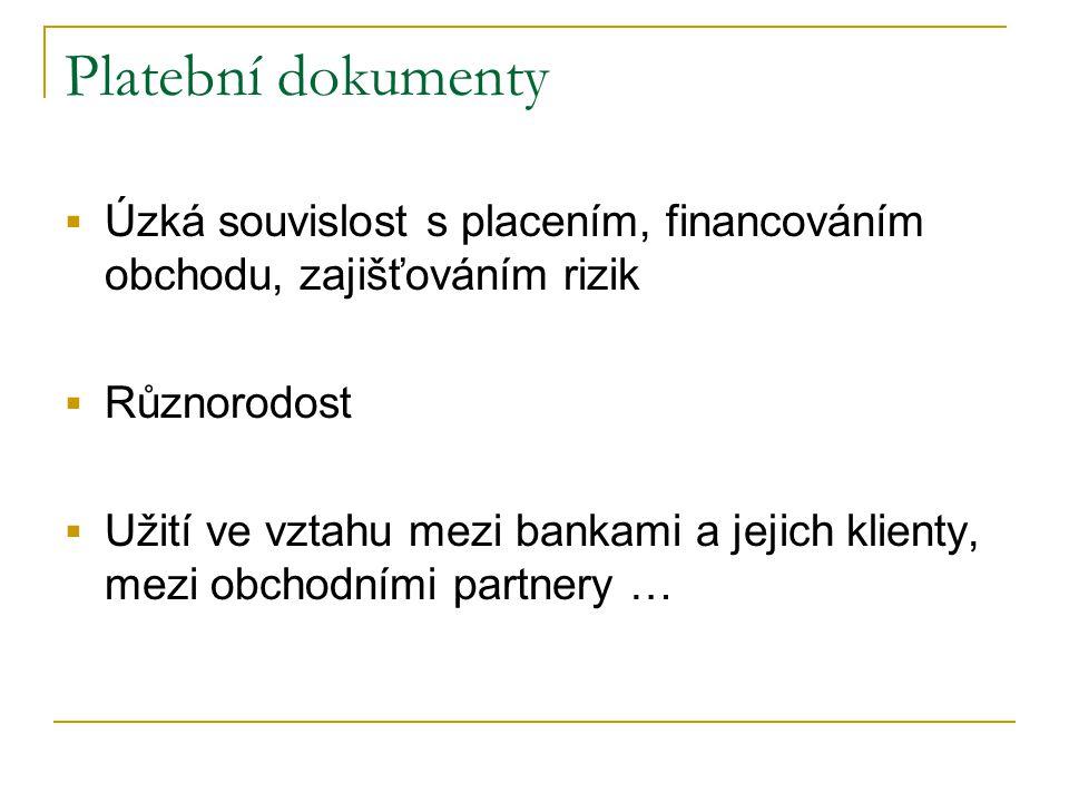 Platební dokumenty Úzká souvislost s placením, financováním obchodu, zajišťováním rizik. Různorodost.