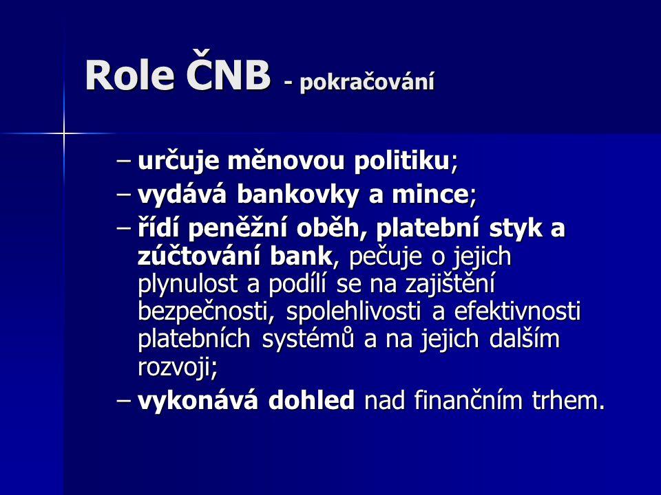 Role ČNB - pokračování určuje měnovou politiku;