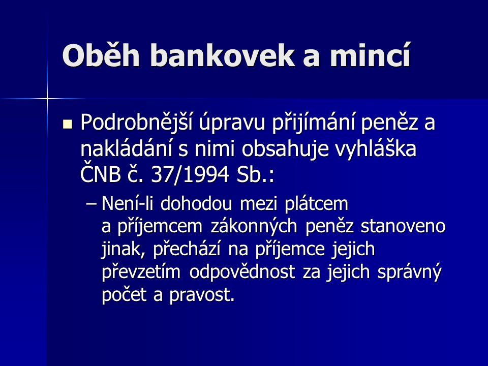 Oběh bankovek a mincí Podrobnější úpravu přijímání peněz a nakládání s nimi obsahuje vyhláška ČNB č. 37/1994 Sb.: