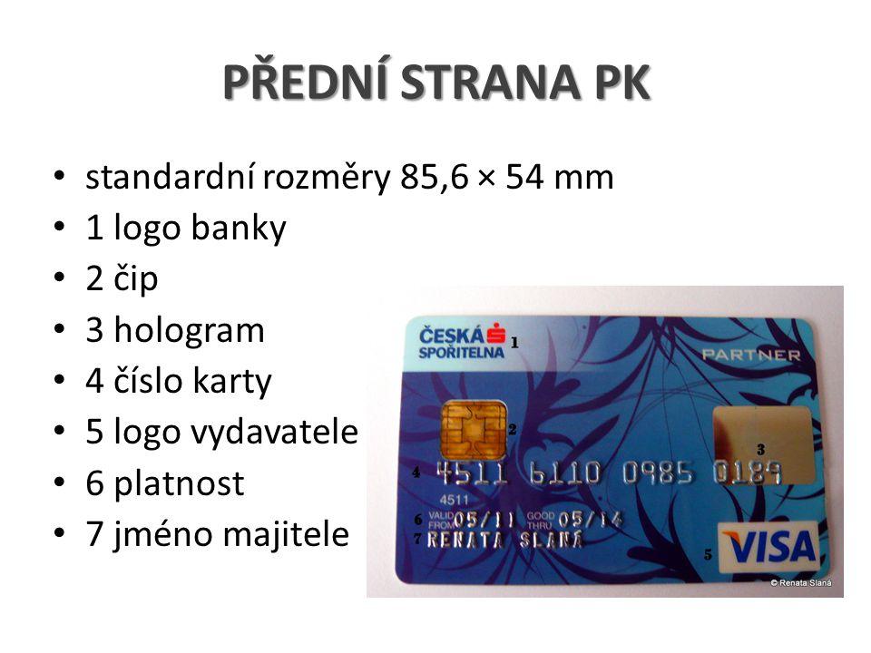 PŘEDNÍ STRANA PK standardní rozměry 85,6 × 54 mm 1 logo banky 2 čip