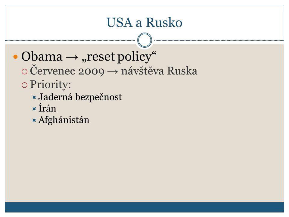 "USA a Rusko Obama → ""reset policy Červenec 2009 → návštěva Ruska"