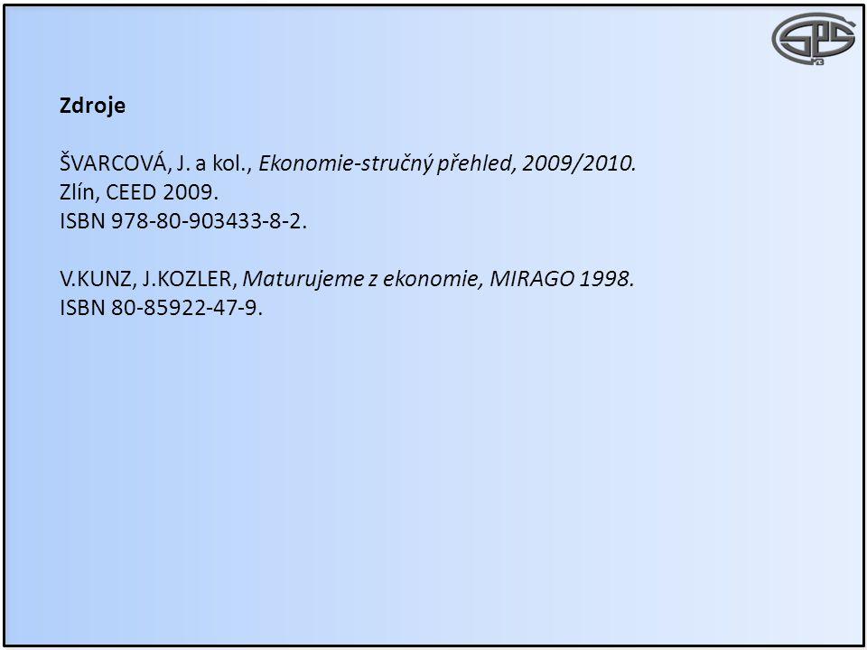 Zdroje ŠVARCOVÁ, J. a kol., Ekonomie-stručný přehled, 2009/2010. Zlín, CEED 2009. ISBN 978-80-903433-8-2.
