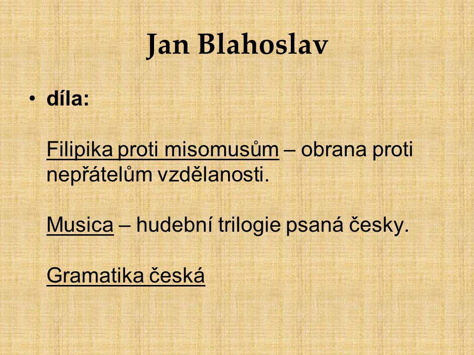 Jan Blahoslav díla: Filipika proti misomusům – obrana proti nepřátelům vzdělanosti.