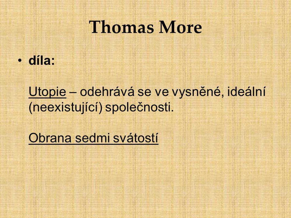 Thomas More díla: Utopie – odehrává se ve vysněné, ideální (neexistující) společnosti.