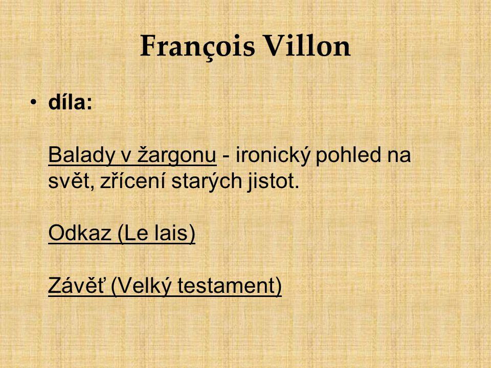 François Villon díla: Balady v žargonu - ironický pohled na svět, zřícení starých jistot.