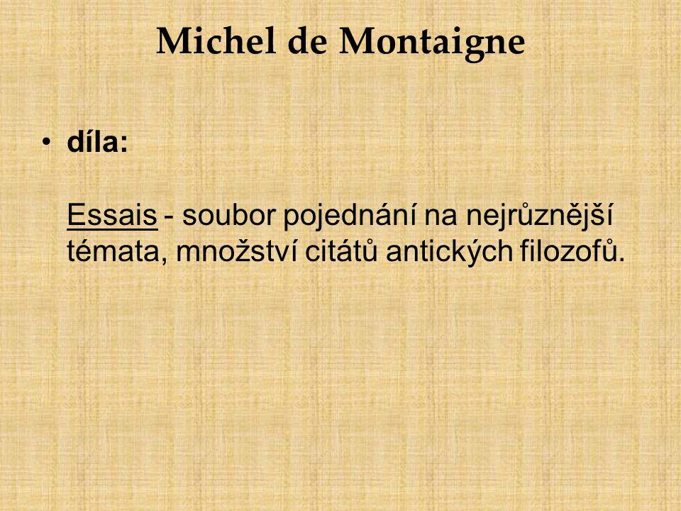 Michel de Montaigne díla: Essais - soubor pojednání na nejrůznější témata, množství citátů antických filozofů.