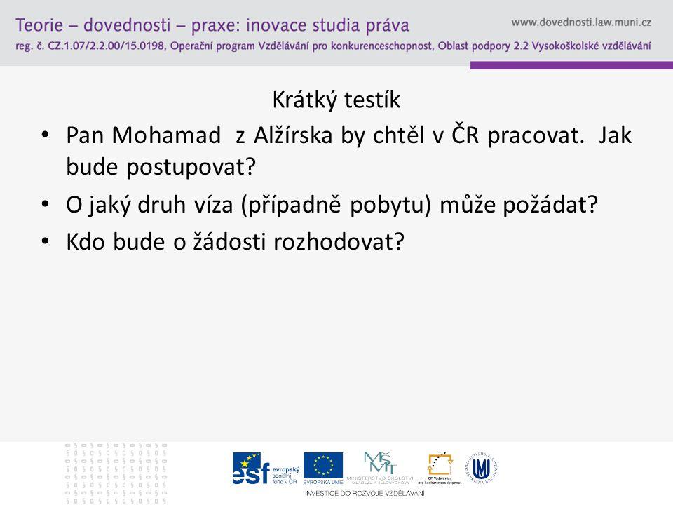 Krátký testík Pan Mohamad z Alžírska by chtěl v ČR pracovat. Jak bude postupovat O jaký druh víza (případně pobytu) může požádat