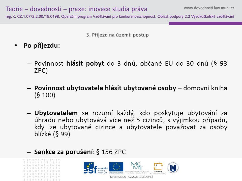 Po příjezdu: Povinnost hlásit pobyt do 3 dnů, občané EU do 30 dnů (§ 93 ZPC) Povinnost ubytovatele hlásit ubytované osoby – domovní kniha (§ 100)