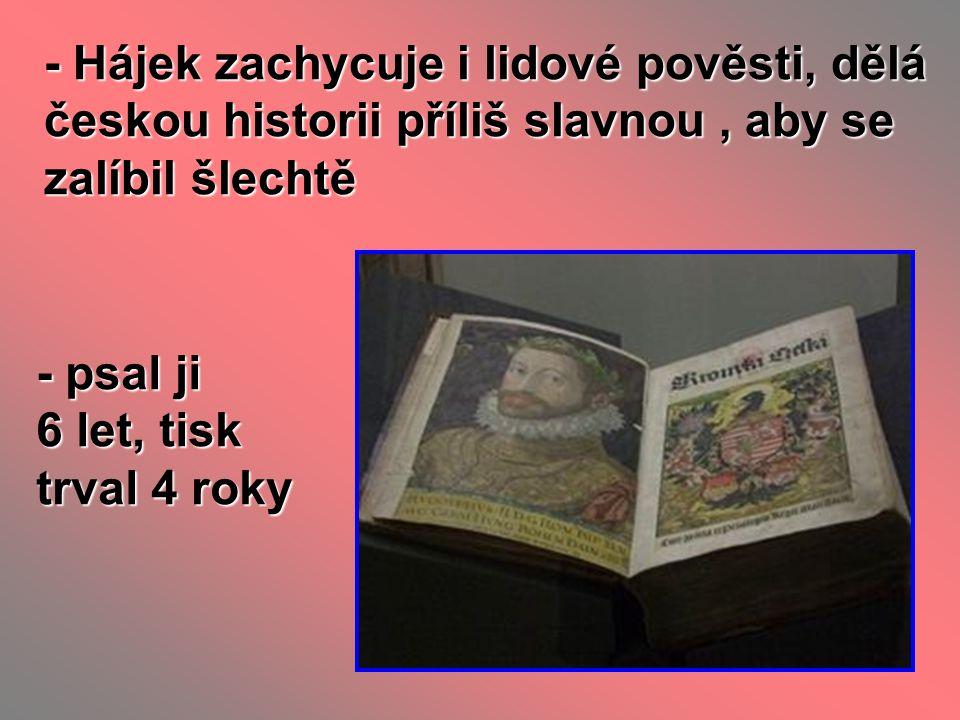 - Hájek zachycuje i lidové pověsti, dělá českou historii příliš slavnou , aby se zalíbil šlechtě