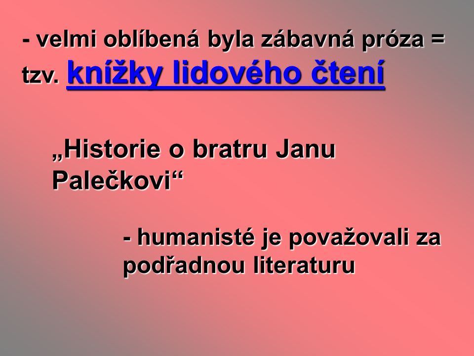 - velmi oblíbená byla zábavná próza = tzv. knížky lidového čtení