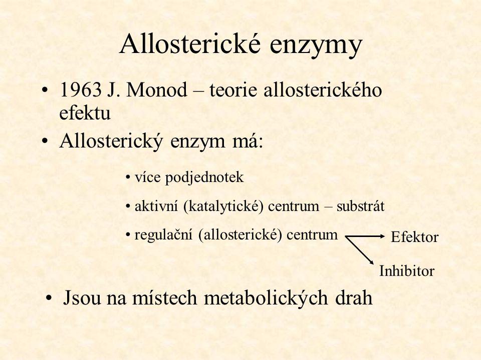Allosterické enzymy 1963 J. Monod – teorie allosterického efektu