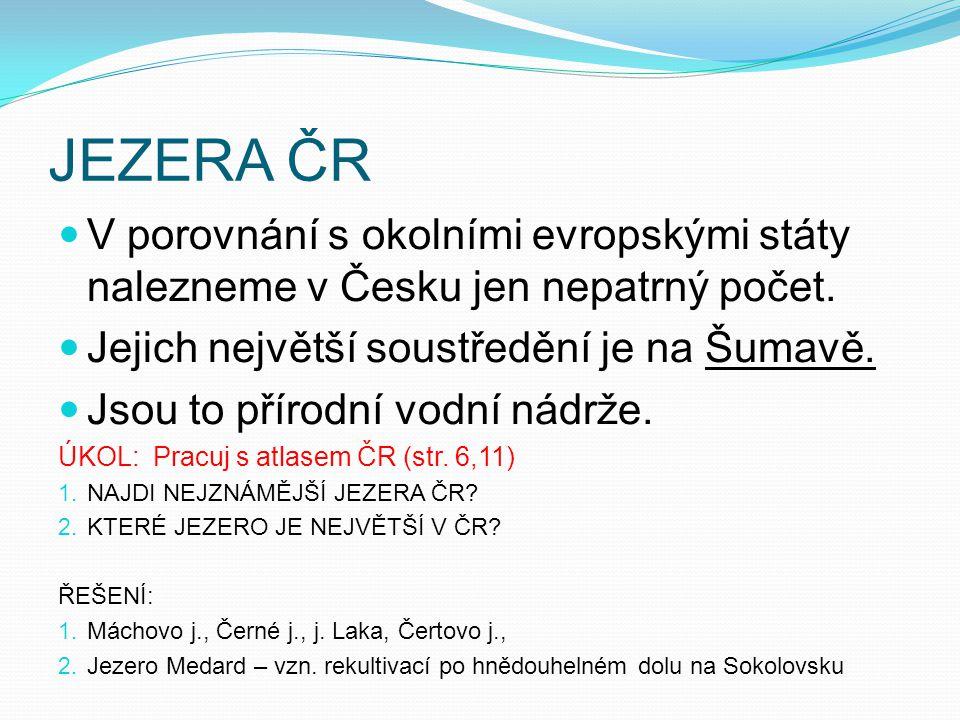 JEZERA ČR V porovnání s okolními evropskými státy nalezneme v Česku jen nepatrný počet. Jejich největší soustředění je na Šumavě.
