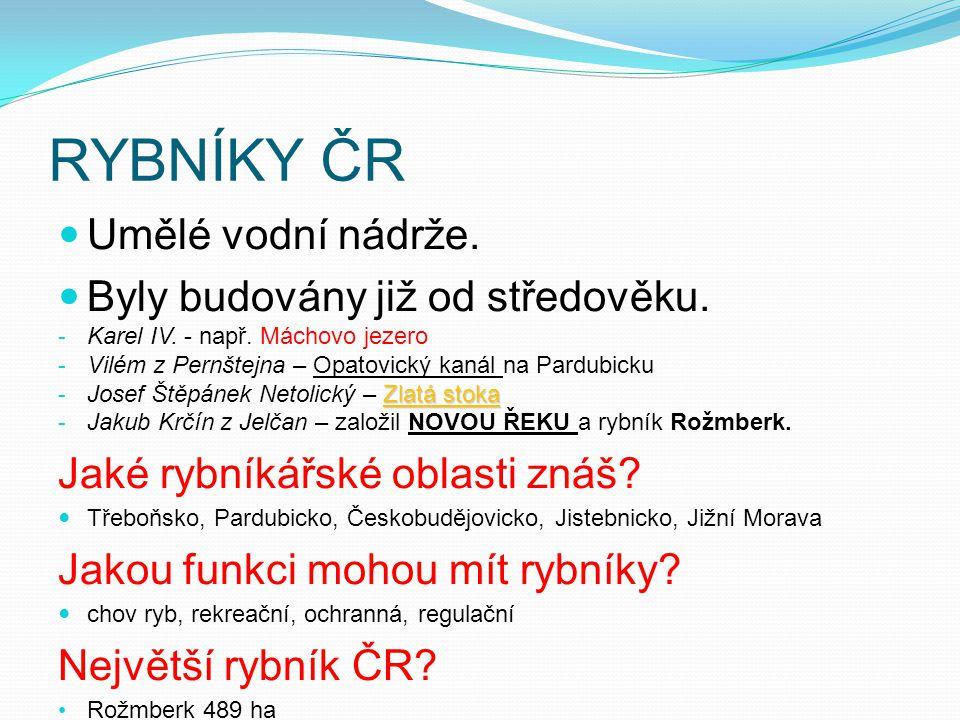 RYBNÍKY ČR Umělé vodní nádrže. Byly budovány již od středověku.