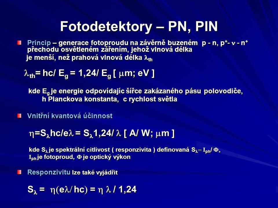 Fotodetektory – PN, PIN Princip – generace fotoproudu na závěrně buzeném p - n, p+- n - n+ přechodu osvětleném zářením, jehož vlnová délka.