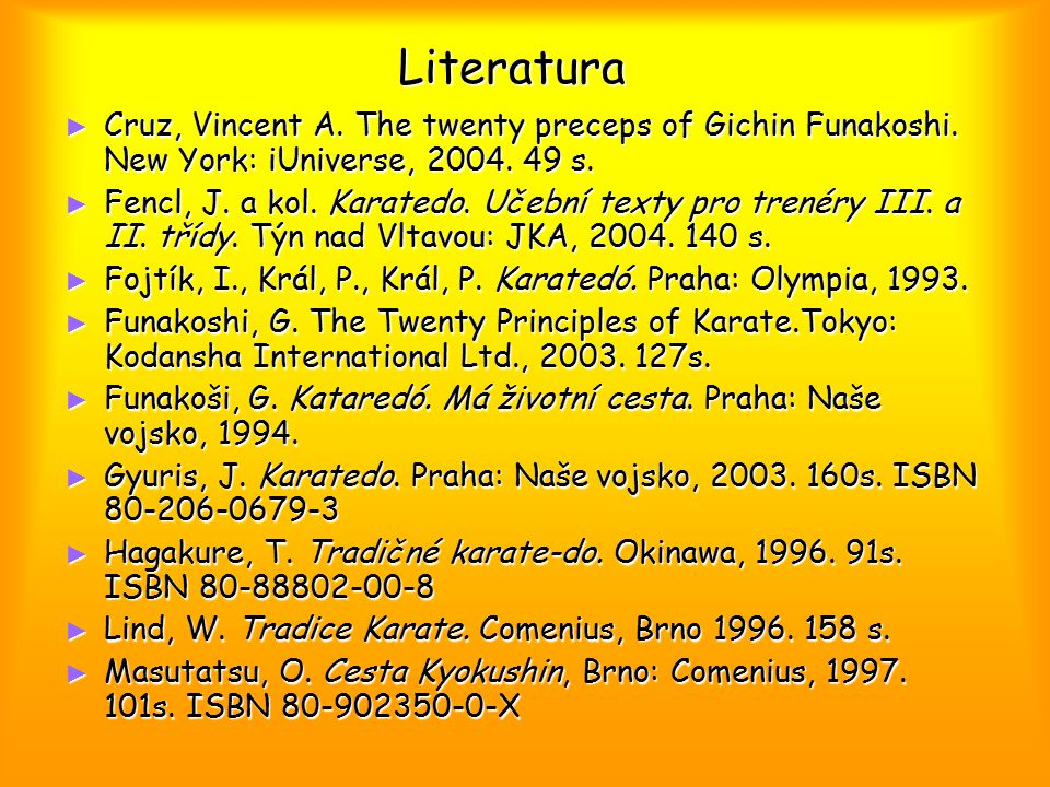 Literatura Cruz, Vincent A. The twenty preceps of Gichin Funakoshi. New York: iUniverse, 2004. 49 s.
