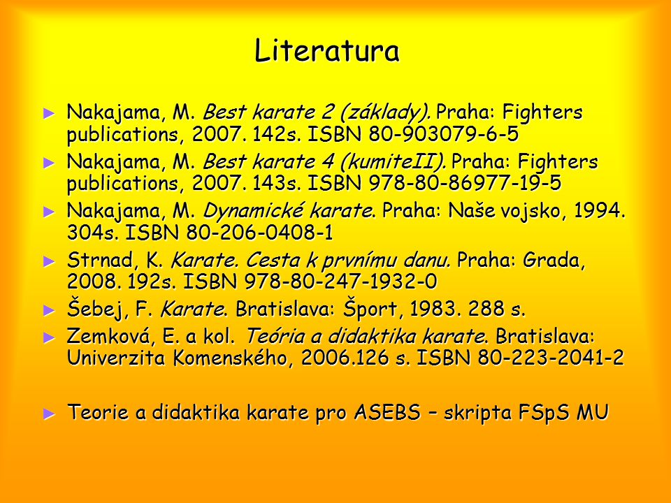 Literatura Nakajama, M. Best karate 2 (základy). Praha: Fighters publications, 2007. 142s. ISBN 80-903079-6-5.