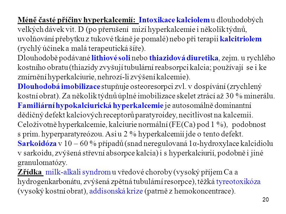 Méně časté příčiny hyperkalcemií: Intoxikace kalciolem u dlouhodobých velkých dávek vit. D (po přerušení mizí hyperkalcemie i několik týdnů, uvolňování přebytku z tukové tkáně je pomalé) nebo při terapii kalcitriolem (rychlý účinek a malá terapeutická šíře).