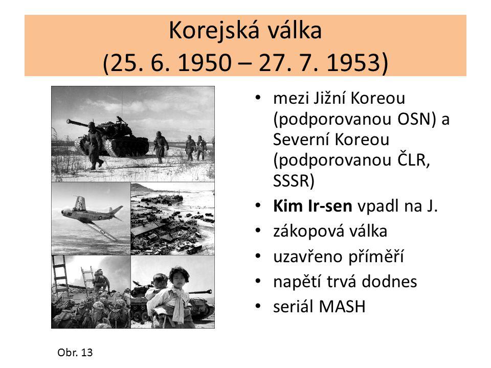 Korejská válka (25. 6. 1950 – 27. 7. 1953) mezi Jižní Koreou (podporovanou OSN) a Severní Koreou (podporovanou ČLR, SSSR)