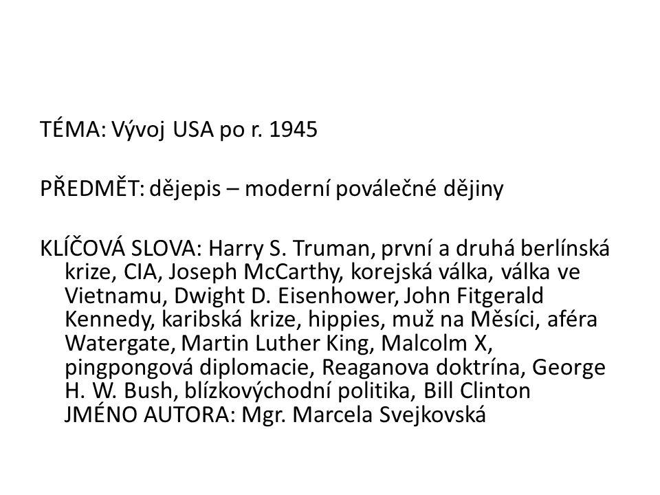 TÉMA: Vývoj USA po r. 1945 PŘEDMĚT: dějepis – moderní poválečné dějiny KLÍČOVÁ SLOVA: Harry S.