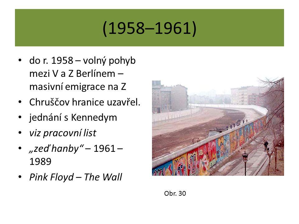 (1958–1961) do r. 1958 – volný pohyb mezi V a Z Berlínem – masivní emigrace na Z. Chruščov hranice uzavřel.