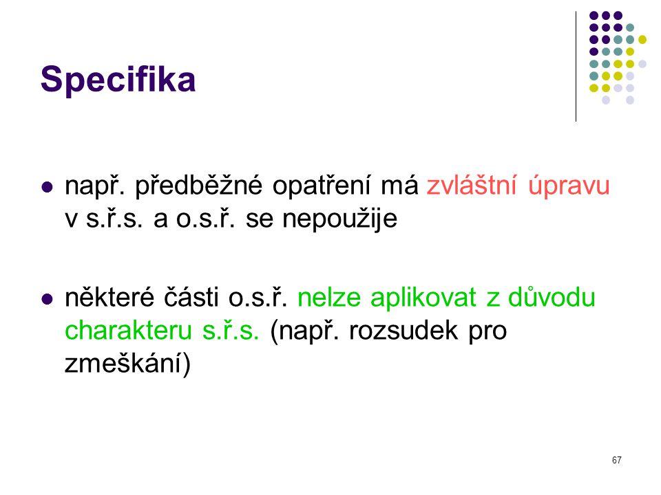 Specifika např. předběžné opatření má zvláštní úpravu v s.ř.s. a o.s.ř. se nepoužije.