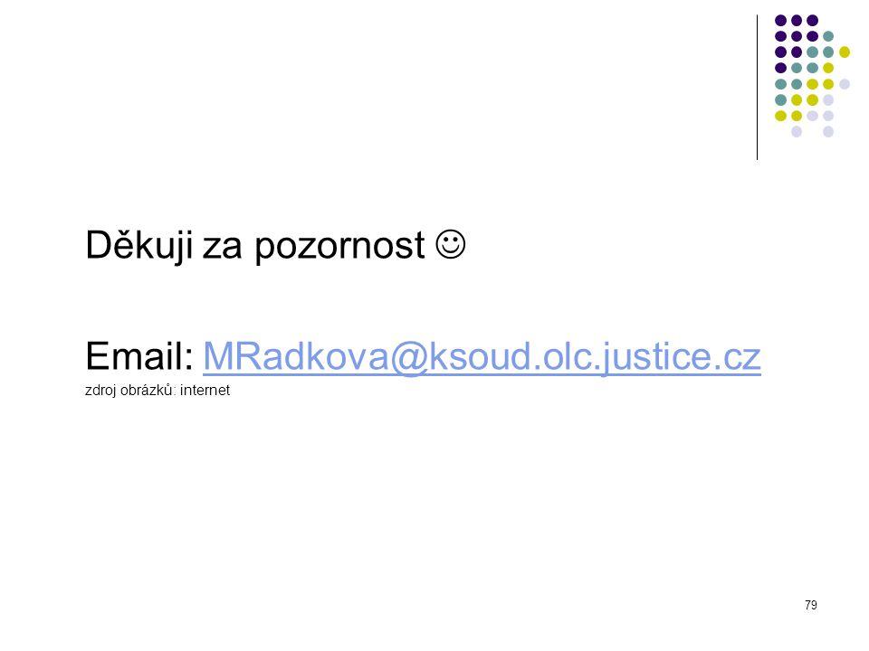 Děkuji za pozornost  Email: MRadkova@ksoud.olc.justice.cz zdroj obrázků: internet