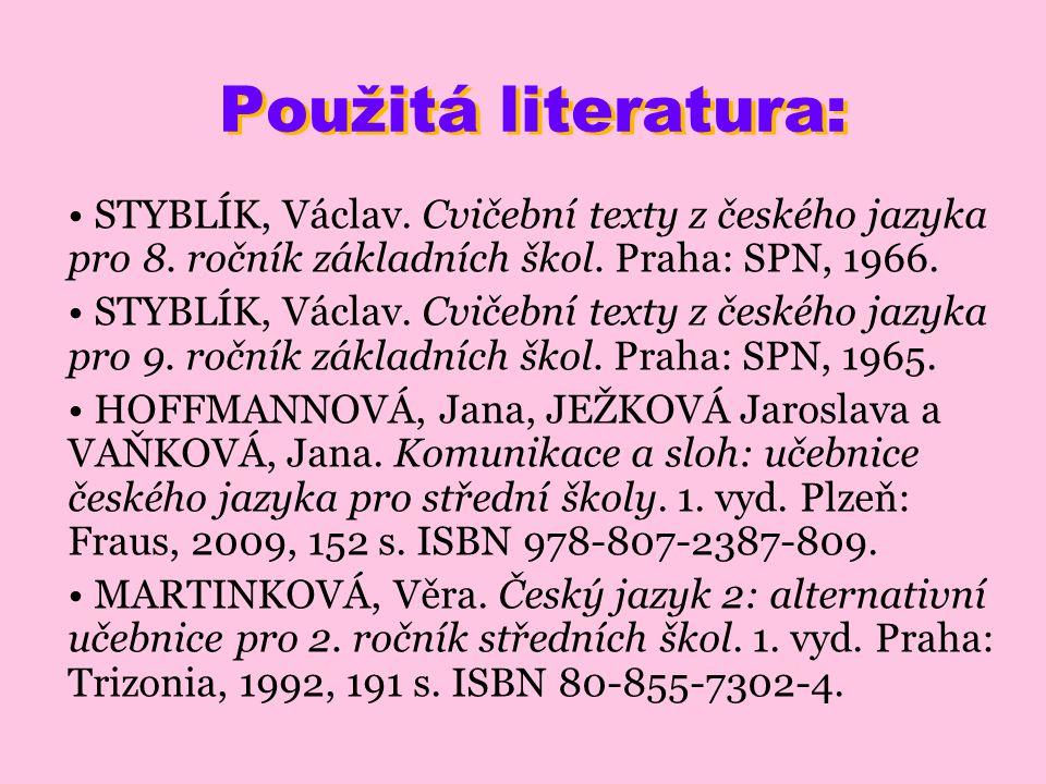Použitá literatura: STYBLÍK, Václav. Cvičební texty z českého jazyka pro 8. ročník základních škol. Praha: SPN, 1966.