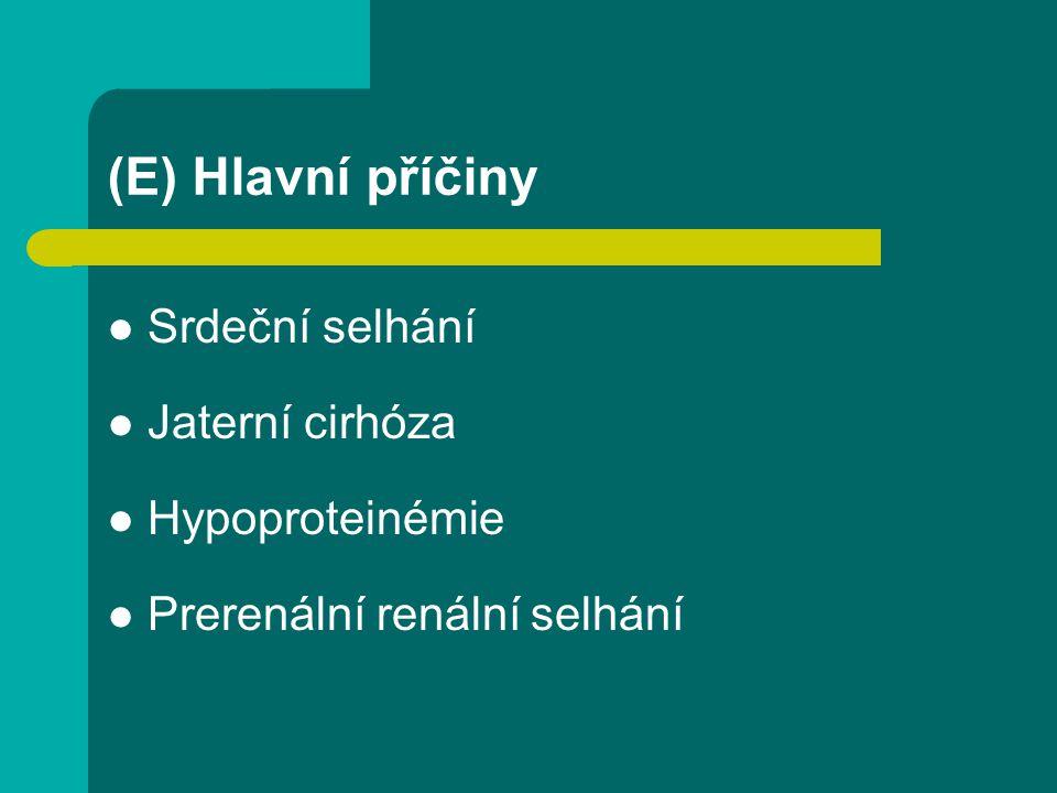 (E) Hlavní příčiny Srdeční selhání Jaterní cirhóza Hypoproteinémie