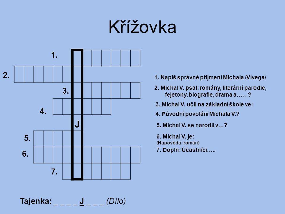 Křížovka J 1. 2. 3. 4. 5. 6. 7. Tajenka: _ _ _ _ J _ _ _ (Dílo)