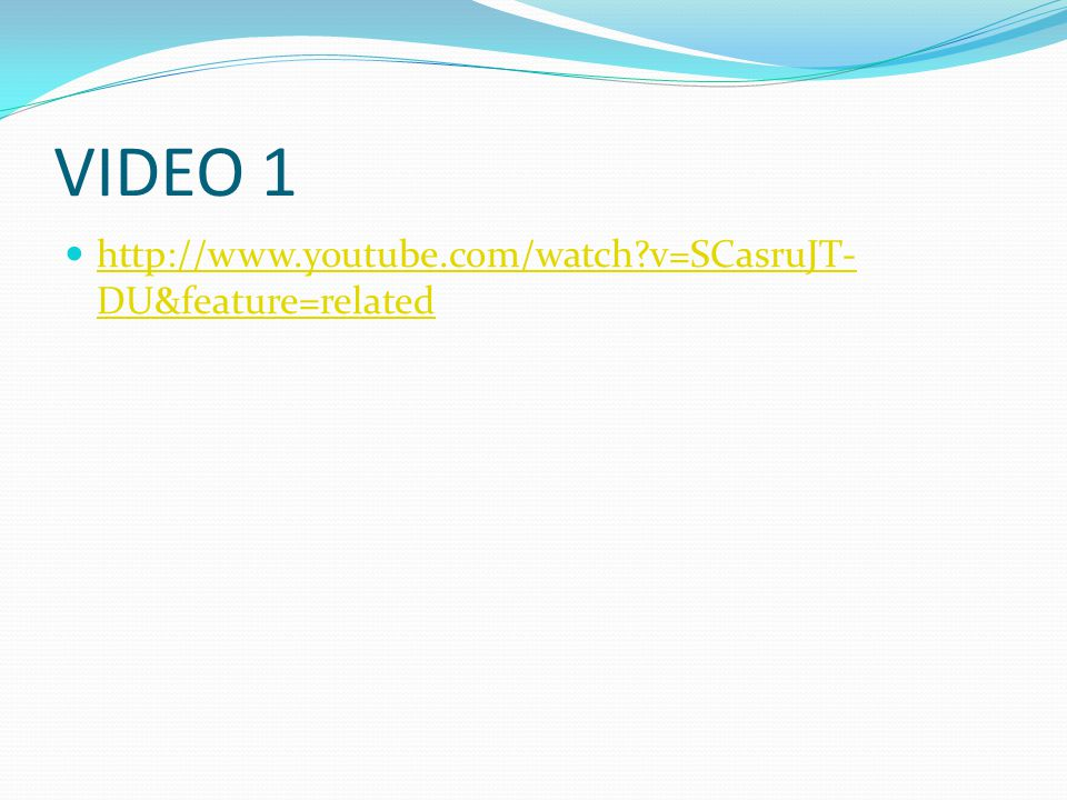 VIDEO 1 http://www.youtube.com/watch v=SCasruJT-DU&feature=related