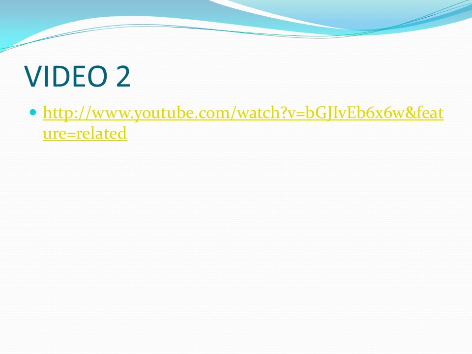 VIDEO 2 http://www.youtube.com/watch v=bGJIvEb6x6w&feature=related