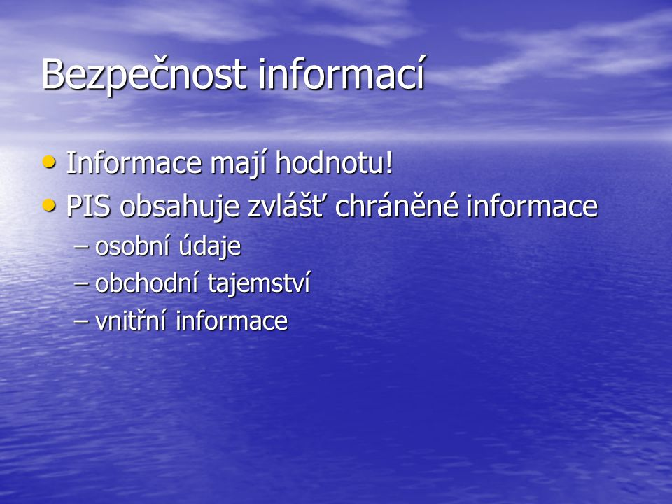 Bezpečnost informací Informace mají hodnotu!