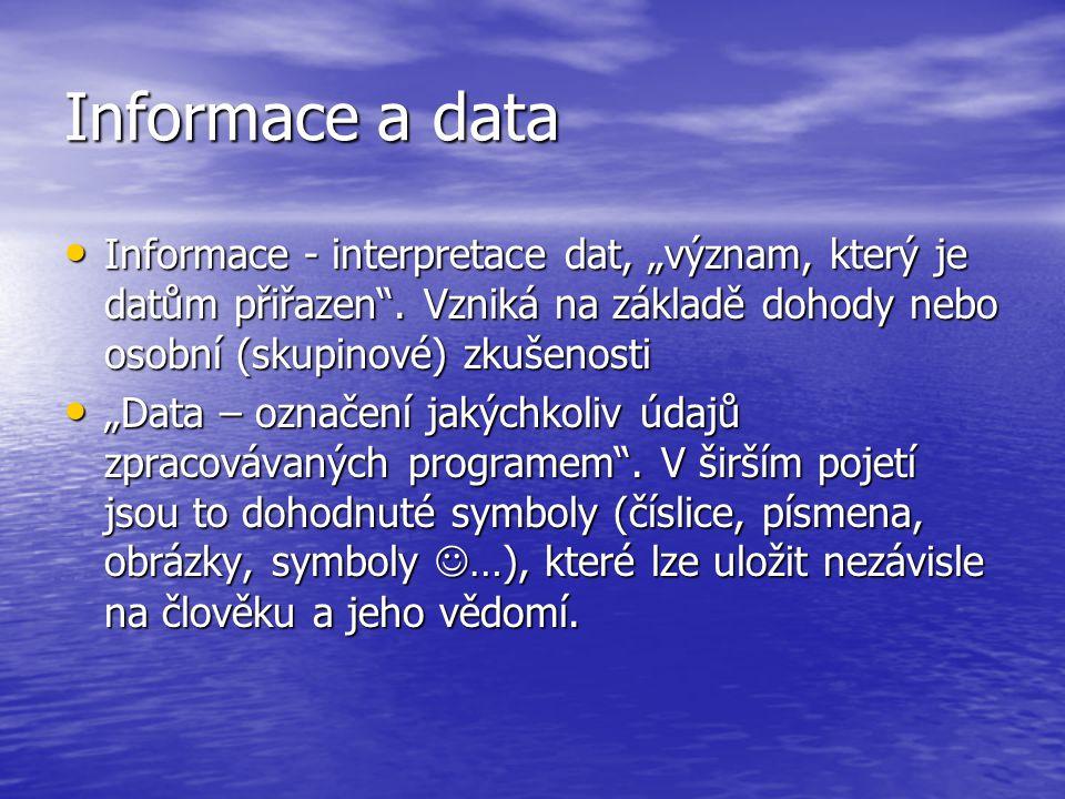 """Informace a data Informace - interpretace dat, """"význam, který je datům přiřazen . Vzniká na základě dohody nebo osobní (skupinové) zkušenosti."""