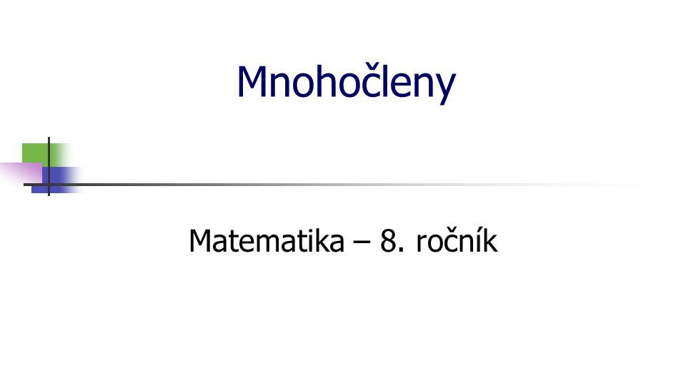* 16. 7. 1996 Mnohočleny Matematika – 8. ročník *