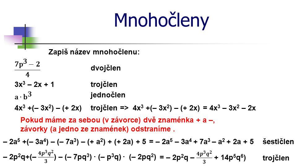 Mnohočleny Zapiš název mnohočlenu: 7 p 3 −𝟐 4 dvojčlen 3x3 – 2x + 1