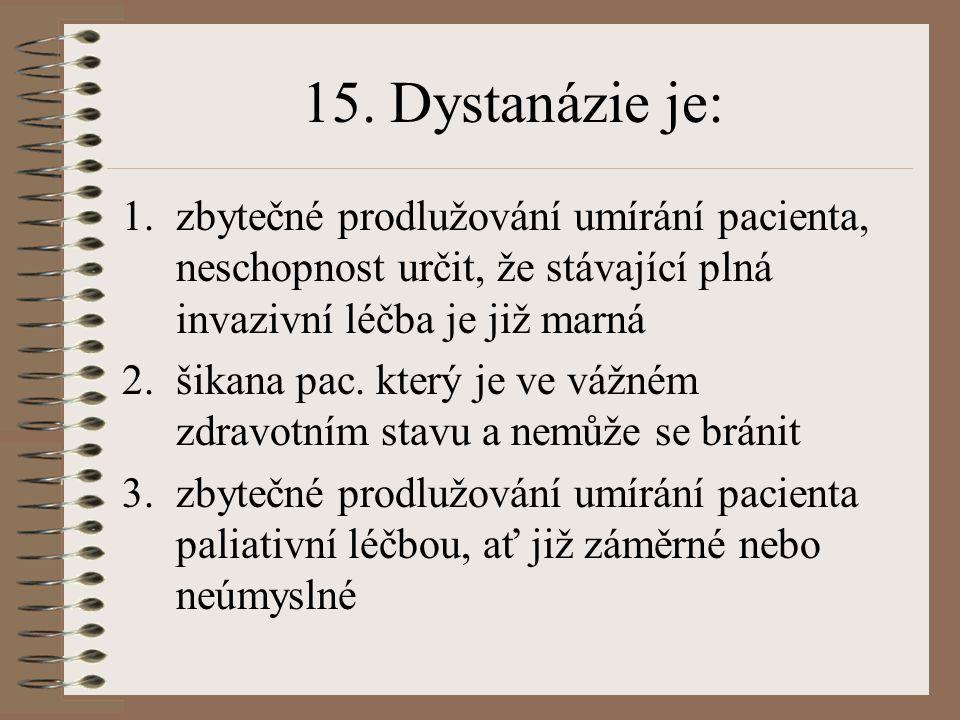 15. Dystanázie je: zbytečné prodlužování umírání pacienta, neschopnost určit, že stávající plná invazivní léčba je již marná.